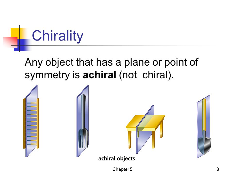 Chapter 58 Chirality Any object that has a plane or point of symmetry is achiral (not chiral).