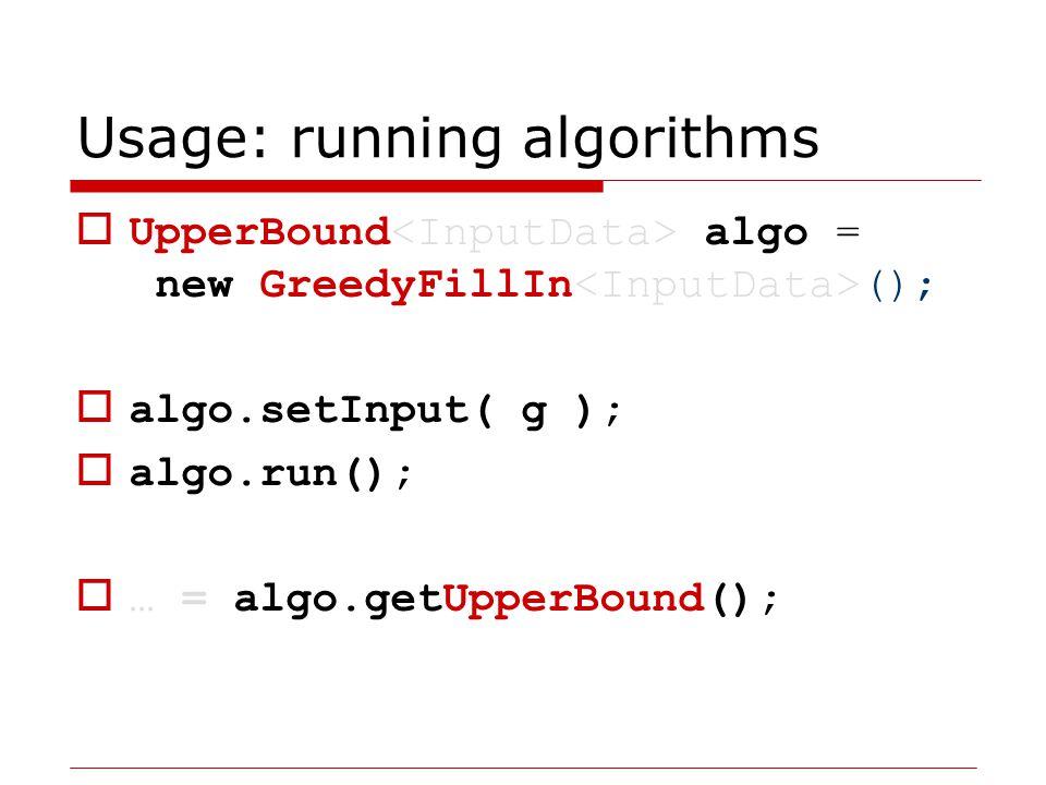 Usage: running algorithms  Permutation algo = new QuickBB ();  algo.setInput( g );  algo.run();  … = algo.getPermutation();