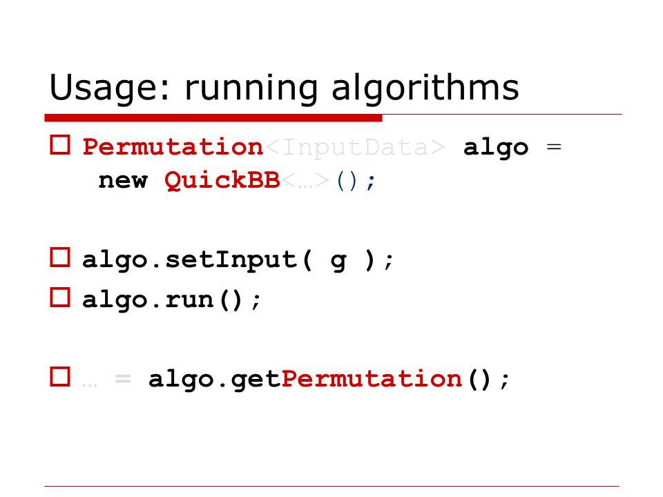 Usage: running algorithms  Exact algo = new TreewidthDP ();  algo.setInput( g );  algo.run();  … = algo.getTreewidth();