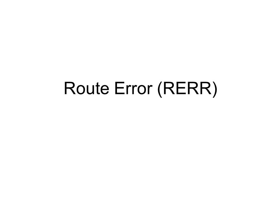 when J attempt to forward the data packet (with route SEFJD) to S but J-D fails, J sends a route error packet to S along route J-F-E-S Nodes hearing RERR update their route cache to remove link J-D