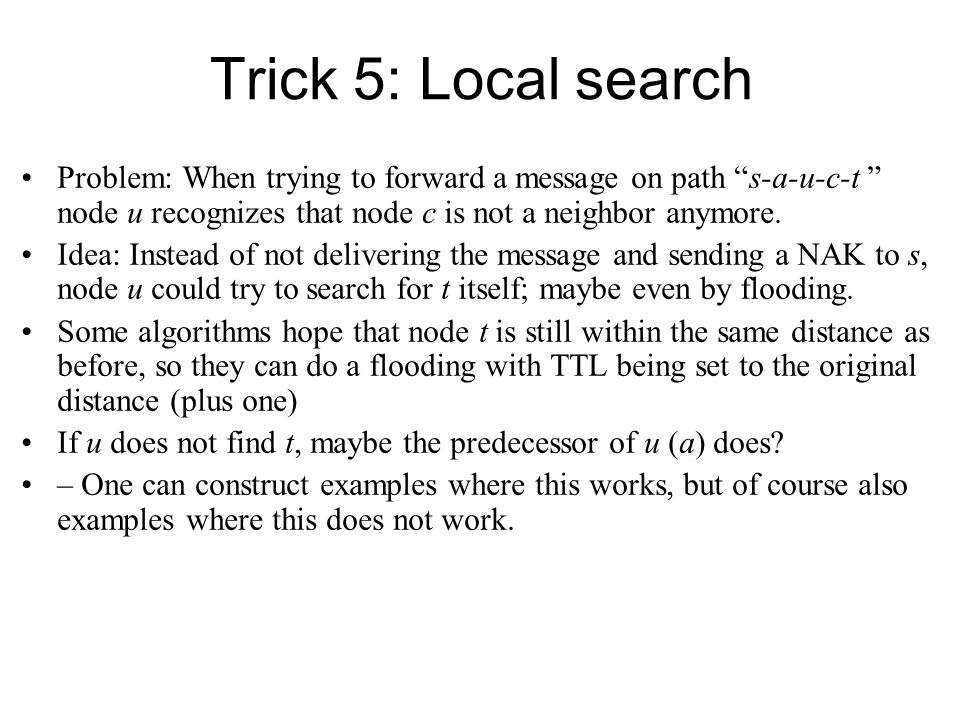 Trick 5: Local search Problem: When trying to forward a message on path s-a-u-c-t node u recognizes that node c is not a neighbor anymore.