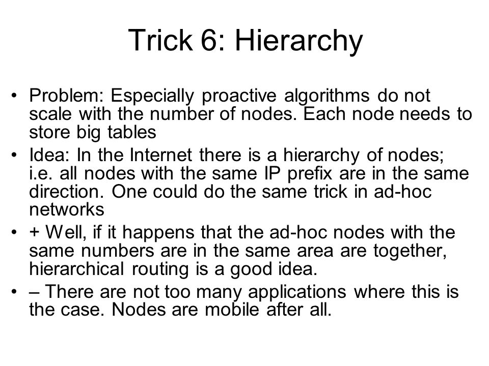 Trick 6: Hierarchy Problem: Especially proactive algorithms do not scale with the number of nodes.