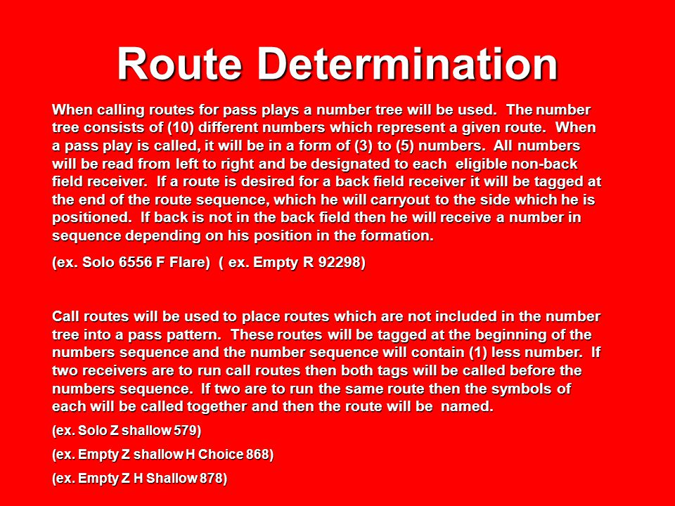 Route Determination When calling routes for pass plays a number tree will be used. The number tree consists of (10) different numbers which represent
