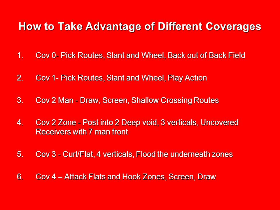 How to Take Advantage of Different Coverages 1.Cov 0- Pick Routes, Slant and Wheel, Back out of Back Field 2.Cov 1- Pick Routes, Slant and Wheel, Play
