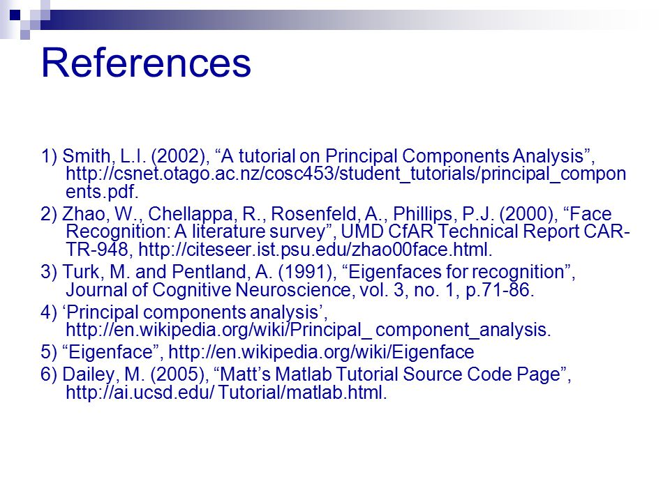 "References 1) Smith, L.I. (2002), ""A tutorial on Principal Components Analysis"", http://csnet.otago.ac.nz/cosc453/student_tutorials/principal_compon e"