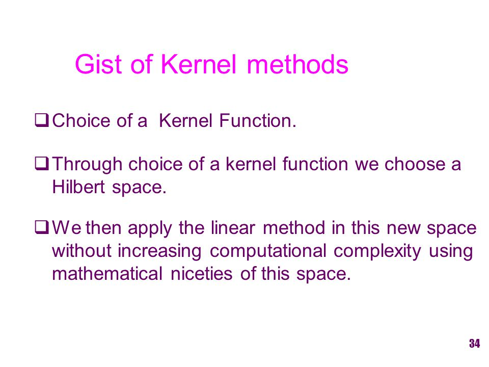 Gist of Kernel methods  Choice of a Kernel Function.
