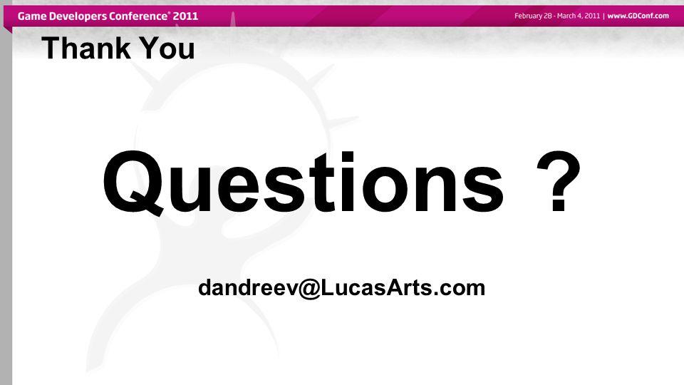 Questions ? dandreev@LucasArts.com