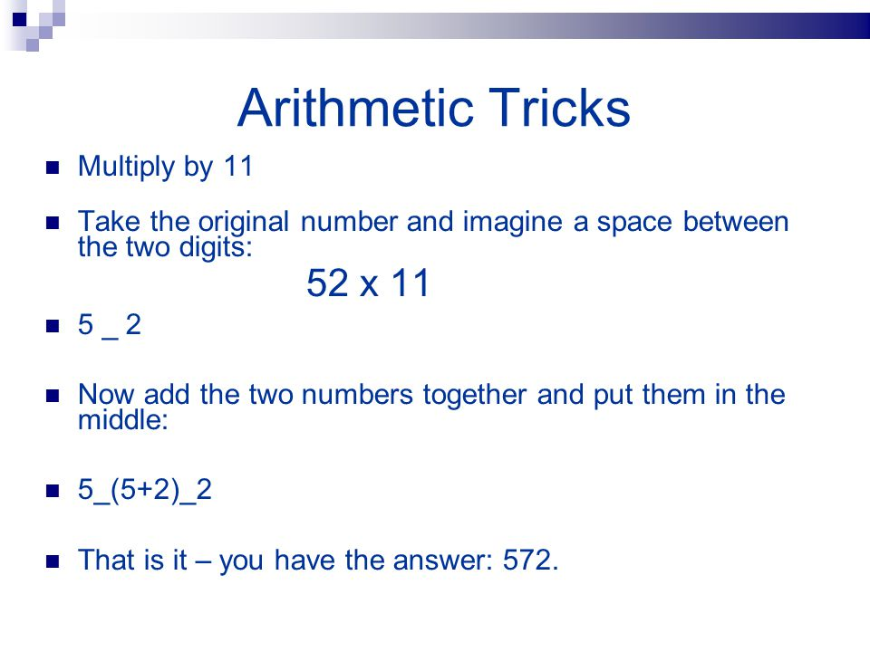 Arithmetic Tricks If you need to square a 2 digit number ending in 5, you can do so very easily with this trick.