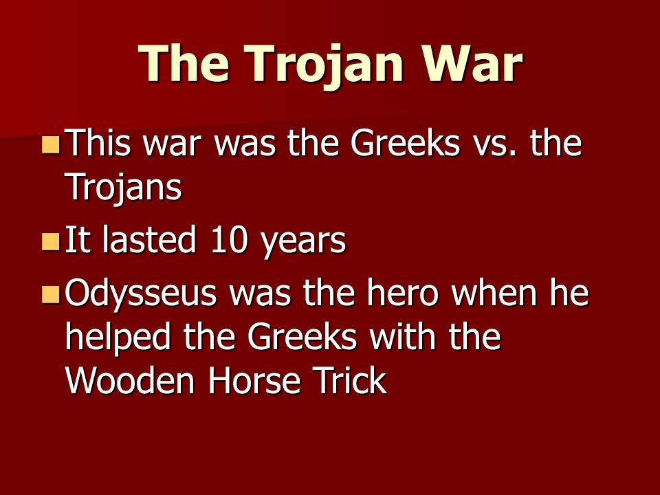 Background Information Odysseus was the hero in the Trojan War Odysseus was the hero in the Trojan War Homer told these tales in the Iliad, which is a war epic Homer told these tales in the Iliad, which is a war epic