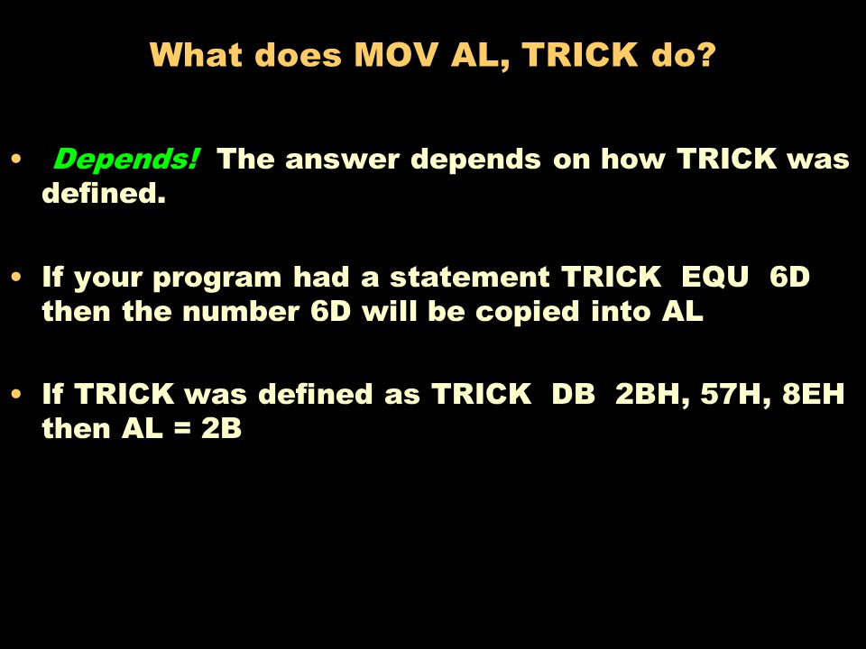 What does MOV AL, TRICK do.Depends. The answer depends on how TRICK was defined.