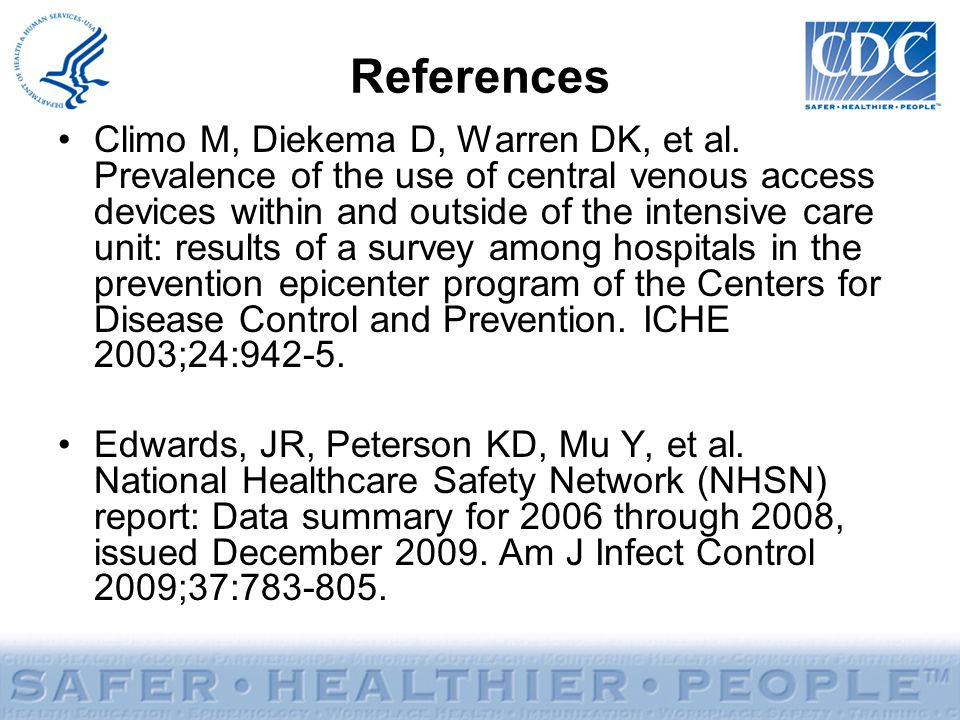 References Climo M, Diekema D, Warren DK, et al. Prevalence of the use of central venous access devices within and outside of the intensive care unit: