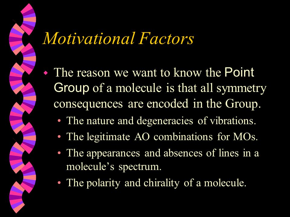 """Point Groups  """"Point"""" refers to atoms, and """"Group"""" refers to the collection of symmetry operations a molecule obeys. The group is complete because no"""