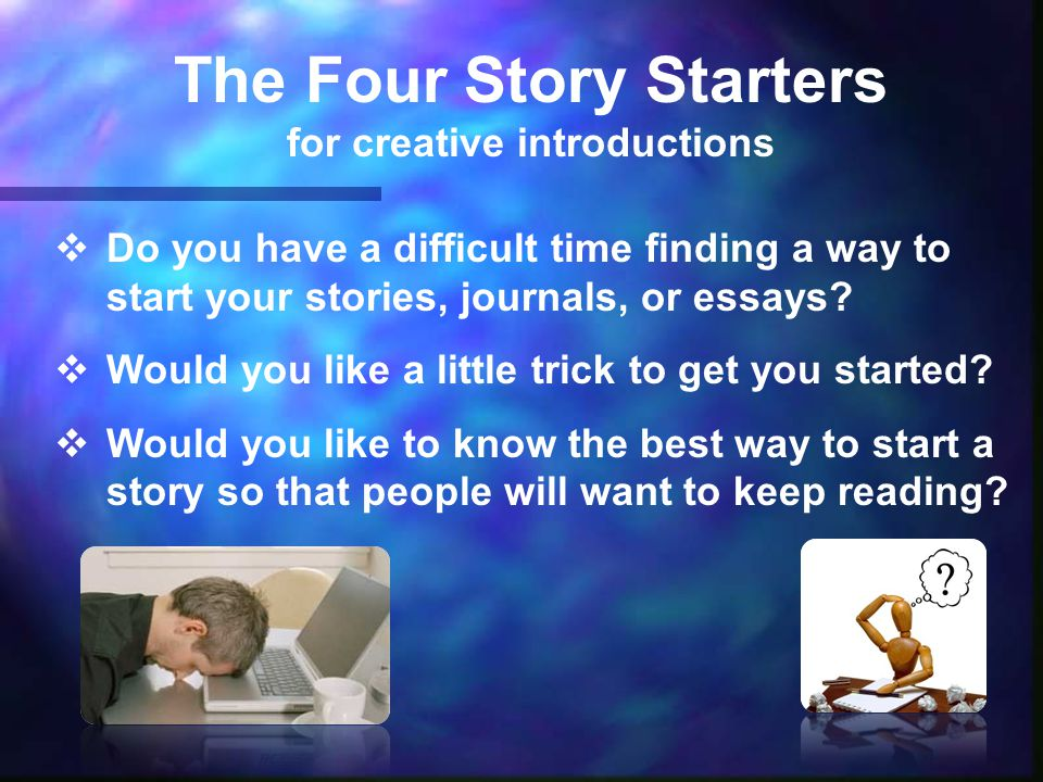  Do you have a difficult time finding a way to start your stories, journals, or essays.