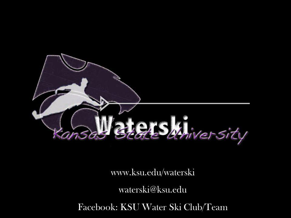 www.ksu.edu/waterski waterski@ksu.edu Facebook: KSU Water Ski Club/Team