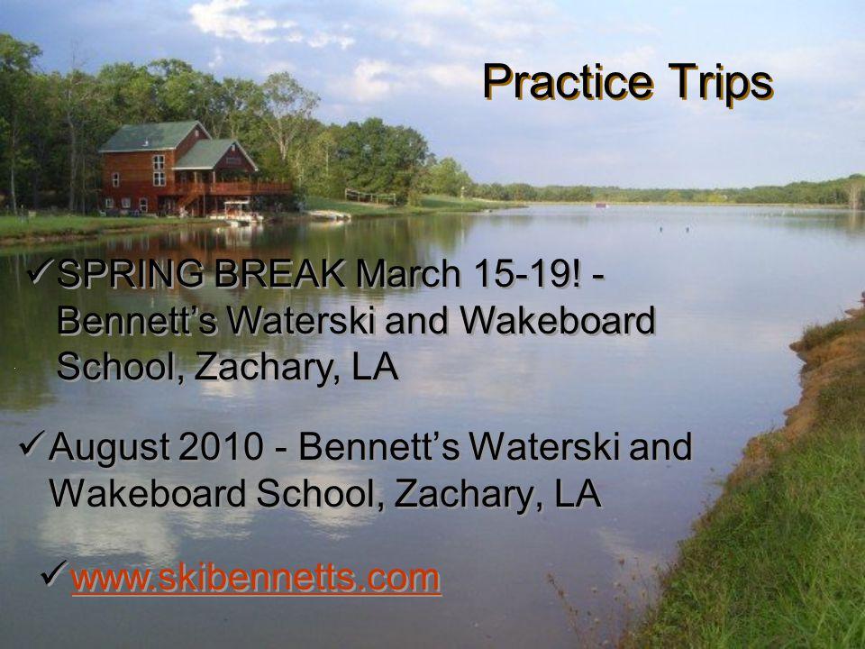 Practice Trips August 2010 - Bennett's Waterski and Wakeboard School, Zachary, LA SPRING BREAK March 15-19.