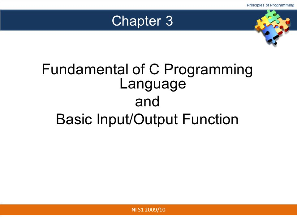 Principles of Programming Chapter 3 Fundamental of C Programming Language and Basic Input/Output Function 1 NI S1 2009/10