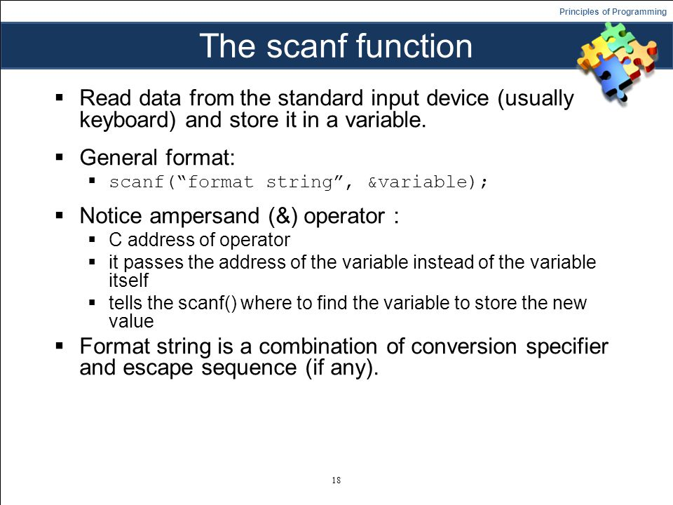 Principles of Programming The scanf function  Read data from the standard input device (usually keyboard) and store it in a variable.