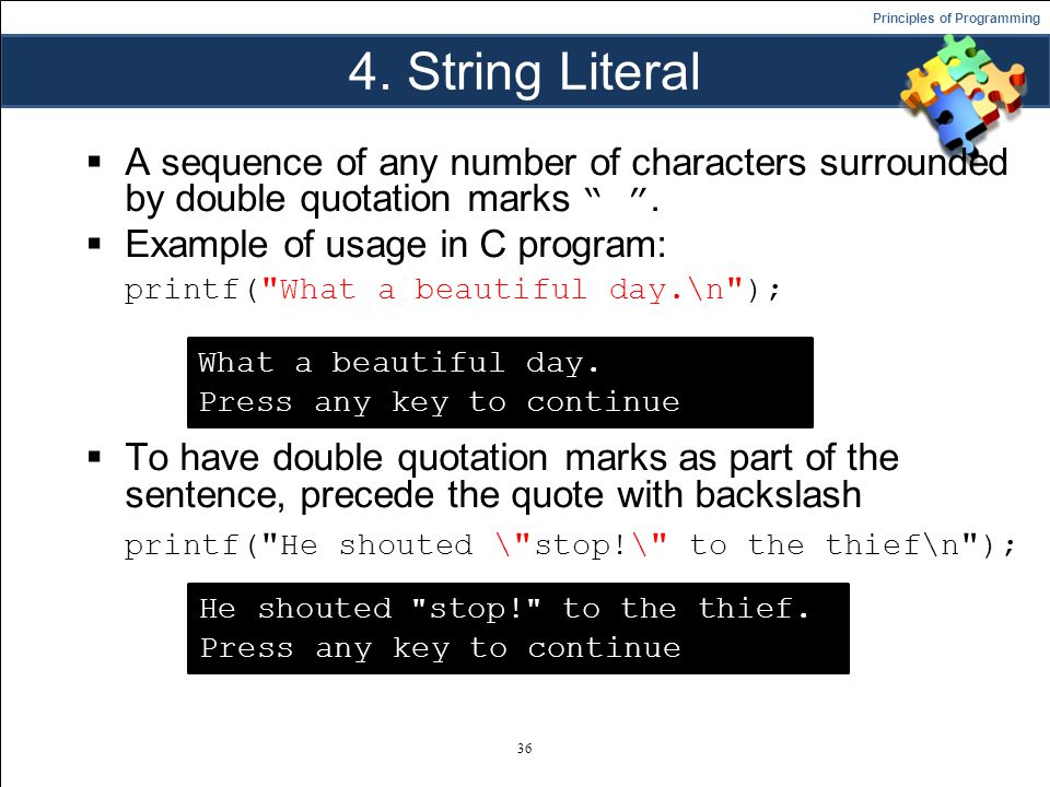 """Principles of Programming 4. String Literal  A sequence of any number of characters surrounded by double quotation marks """" """".  Example of usage in C"""