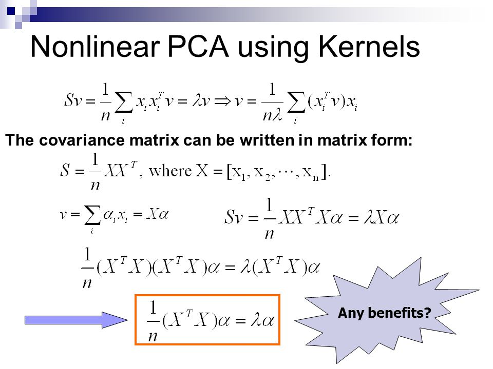Nonlinear PCA using Kernels Next consider the feature space: The (i,j)-th entry of is Apply the kernel trick: K is called the kernel matrix.