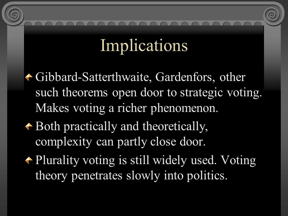 Implications Gibbard-Satterthwaite, Gardenfors, other such theorems open door to strategic voting.