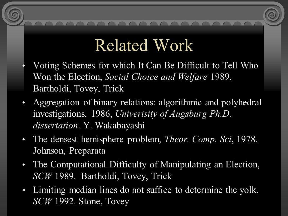 Related Work Voting Schemes for which It Can Be Difficult to Tell Who Won the Election, Social Choice and Welfare 1989.