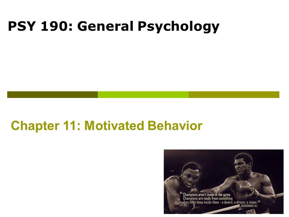 PSY 190: General Psychology Chapter 11: Motivated Behavior