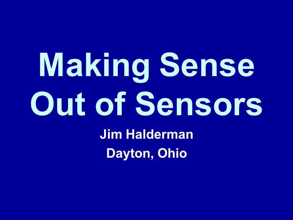 Making Sense Out of Sensors Jim Halderman Dayton, Ohio