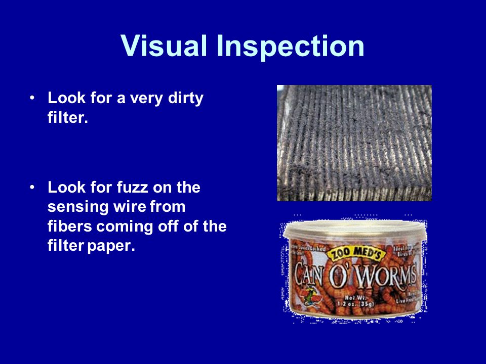 Visual Inspection Look for a very dirty filter.