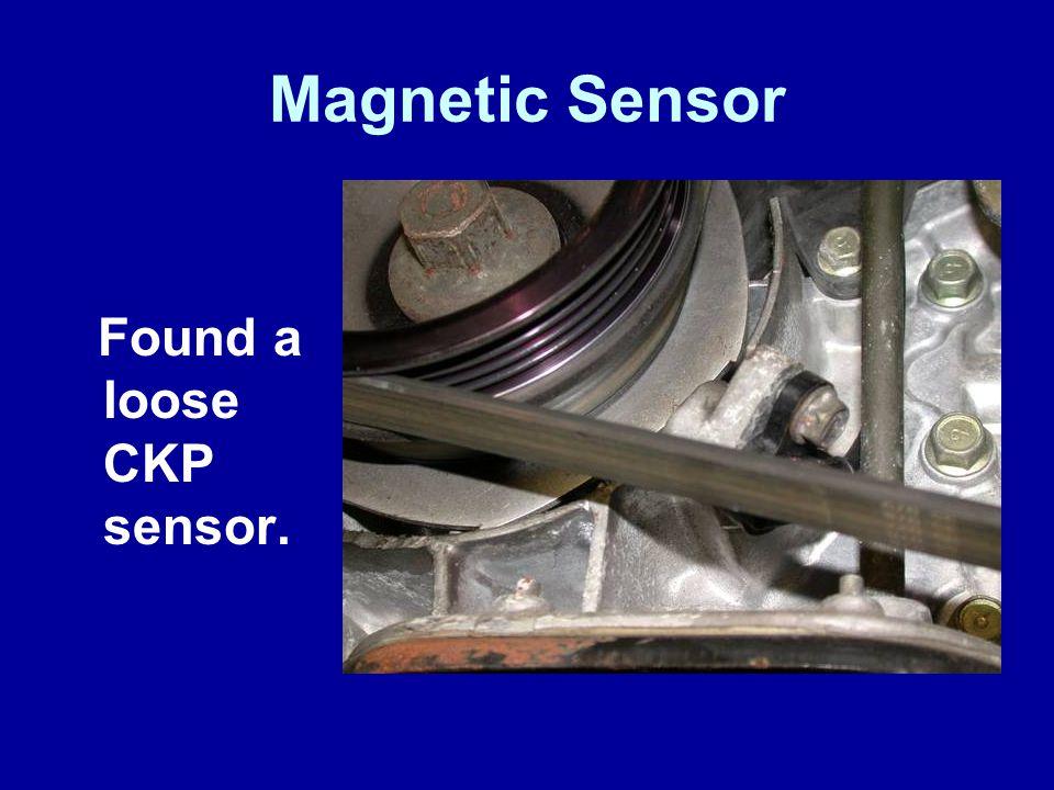 Magnetic Sensor Found a loose CKP sensor.