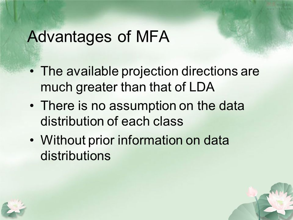 The available projection directions are much greater than that of LDA There is no assumption on the data distribution of each class Without prior information on data distributions Advantages of MFA