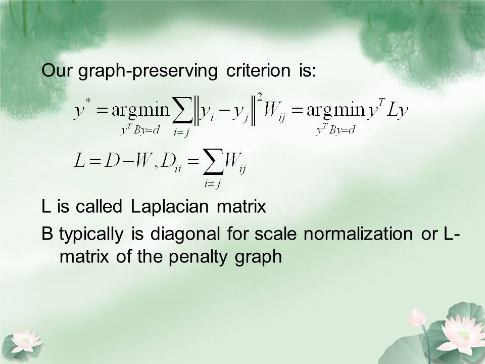 Our graph-preserving criterion is: L is called Laplacian matrix B typically is diagonal for scale normalization or L- matrix of the penalty graph