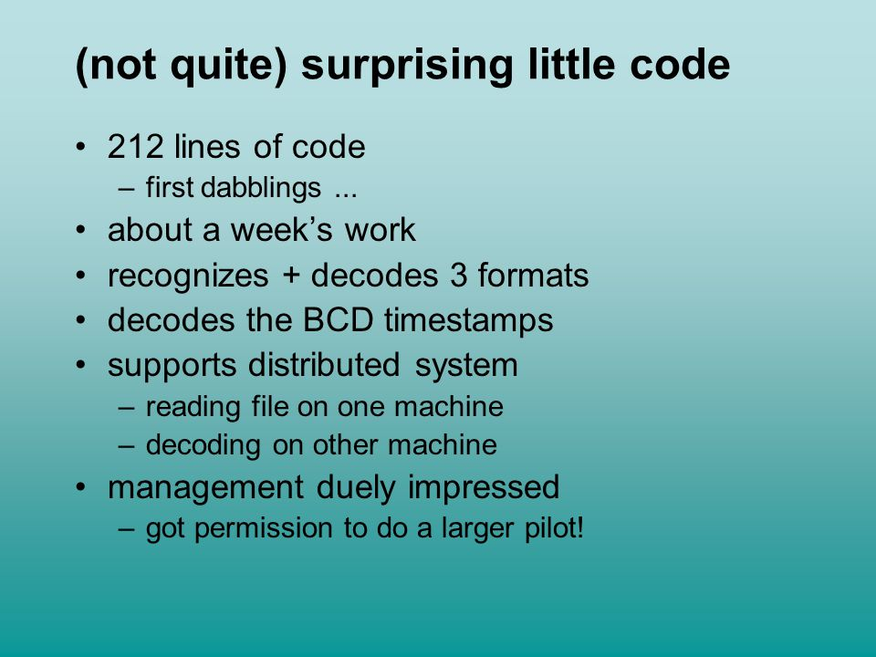 (not quite) surprising little code 212 lines of code –first dabblings... about a week's work recognizes + decodes 3 formats decodes the BCD timestamps