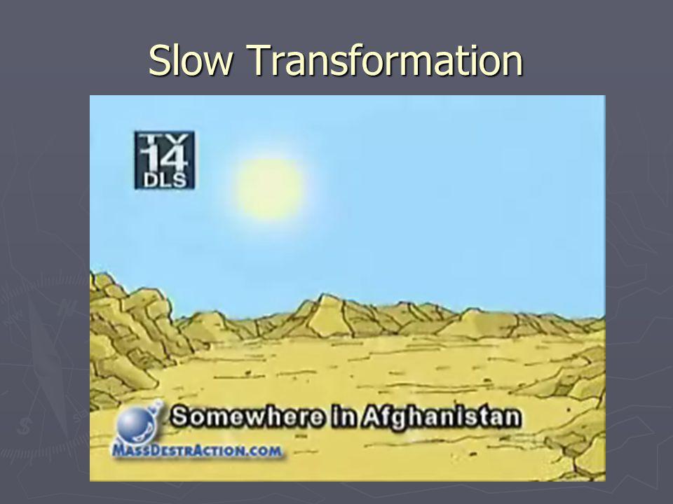 Slow Transformation