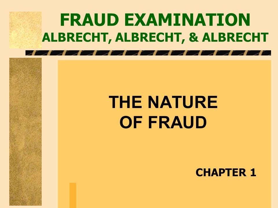 FRAUD EXAMINATION ALBRECHT, ALBRECHT, & ALBRECHT THE NATURE OF FRAUD CHAPTER 1