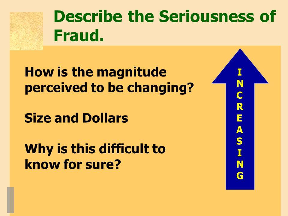 Describe the Seriousness of Fraud.