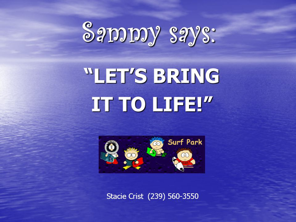 """Sammy says: """"LET'S BRING IT TO LIFE!"""" Stacie Crist (239) 560-3550"""