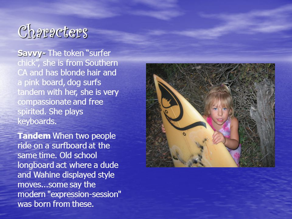 """Characters Savvy- Savvy- The token """"surfer chick"""", she is from Southern CA and has blonde hair and a pink board, dog surfs tandem with her, she is ver"""