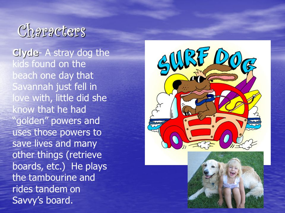 """Characters Clyde Clyde- A stray dog the kids found on the beach one day that Savannah just fell in love with, little did she know that he had """"golden"""""""