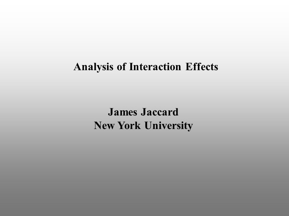 Will cover the basics of interaction analysis, highlighting multiple regression based strategies Overview Will discuss advanced issues and complications in interaction analysis.