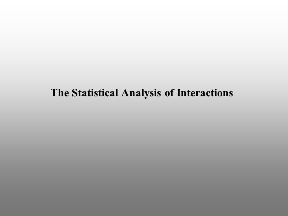 The Statistical Analysis of Interactions