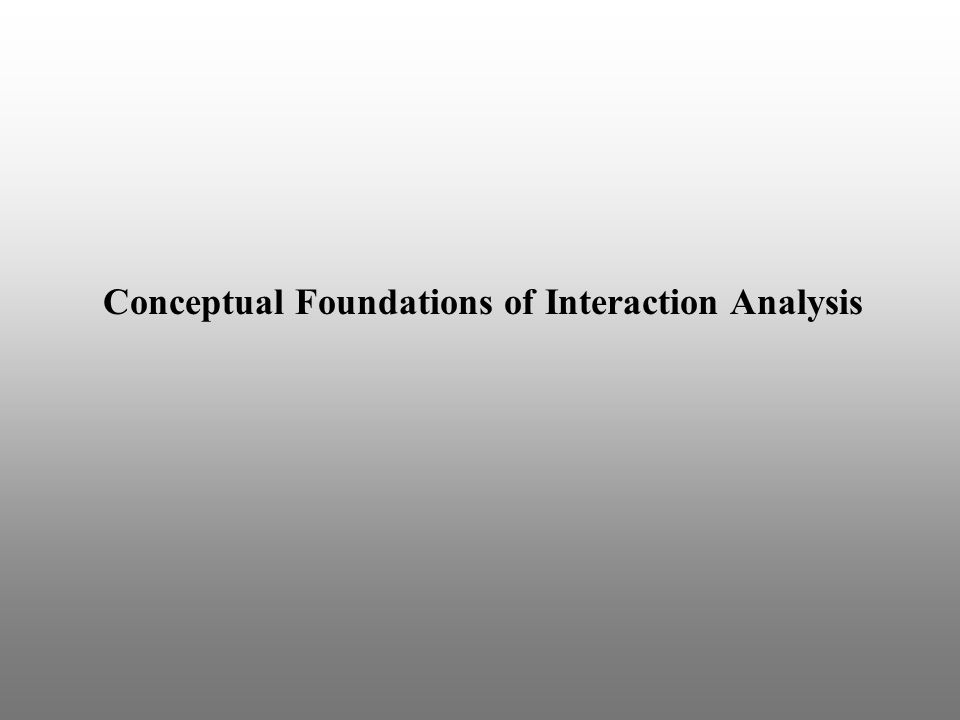 Conceptual Foundations of Interaction Analysis