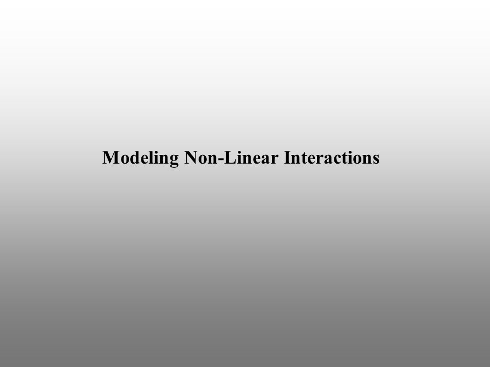 Modeling Non-Linear Interactions