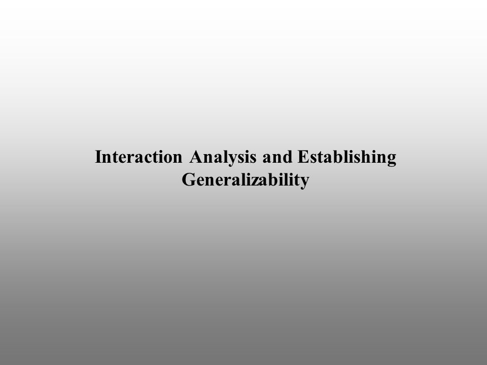 Interaction Analysis and Establishing Generalizability