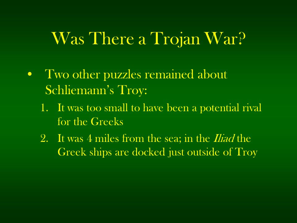 Was There a Trojan War? Two other puzzles remained about Schliemann's Troy: 1.It was too small to have been a potential rival for the Greeks 2.It was