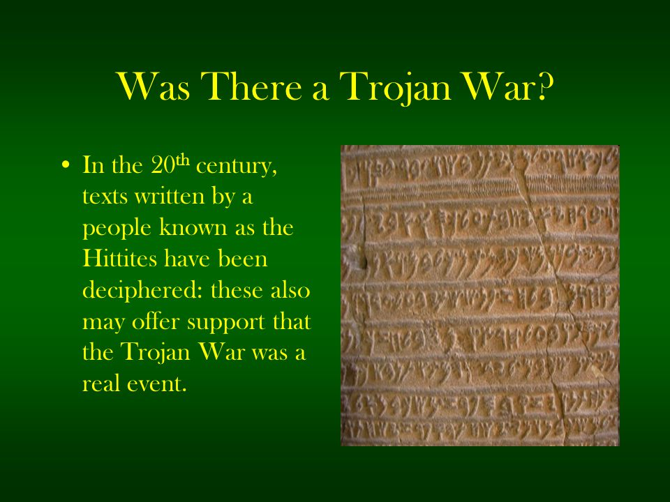 Was There a Trojan War? In the 20 th century, texts written by a people known as the Hittites have been deciphered: these also may offer support that