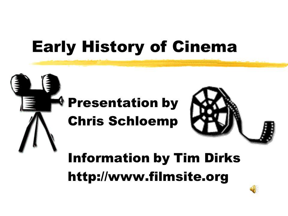 Early History of Cinema Presentation by Chris Schloemp Information by Tim Dirks http://www.filmsite.org