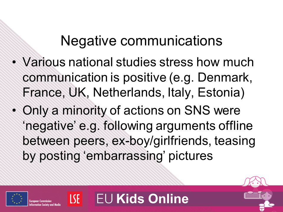 Negative communications Various national studies stress how much communication is positive (e.g. Denmark, France, UK, Netherlands, Italy, Estonia) Onl