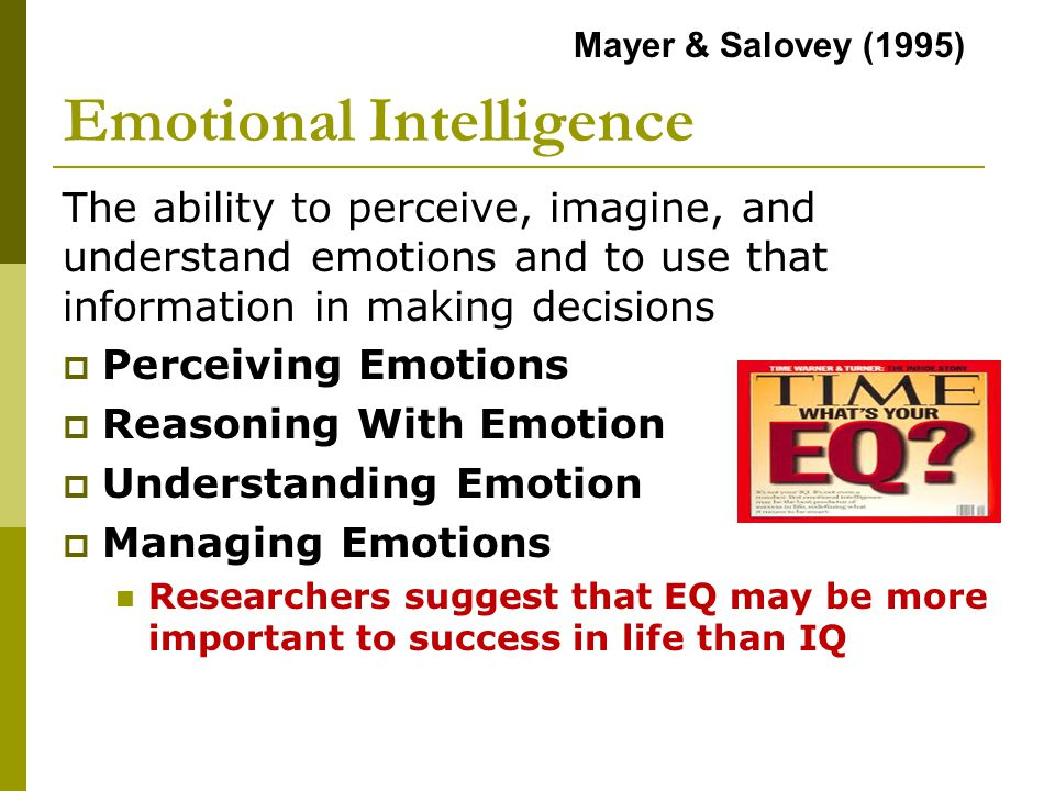 Emotional Intelligence The ability to perceive, imagine, and understand emotions and to use that information in making decisions  Perceiving Emotions