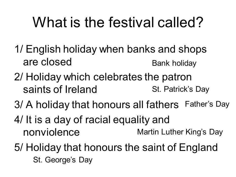 What is the festival called? 1/ English holiday when banks and shops are closed 2/ Holiday which celebrates the patron saints of Ireland 3/ A holiday