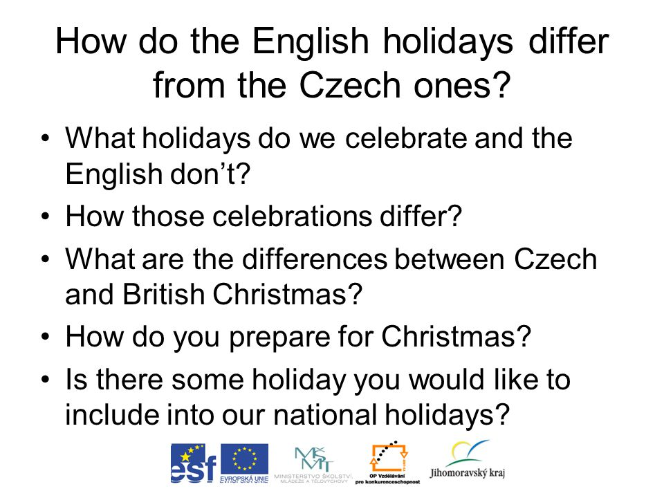 How do the English holidays differ from the Czech ones? What holidays do we celebrate and the English don't? How those celebrations differ? What are t